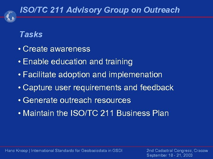 ISO/TC 211 Advisory Group on Outreach Tasks • Create awareness • Enable education and