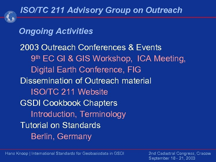ISO/TC 211 Advisory Group on Outreach Ongoing Activities 2003 Outreach Conferences & Events 9