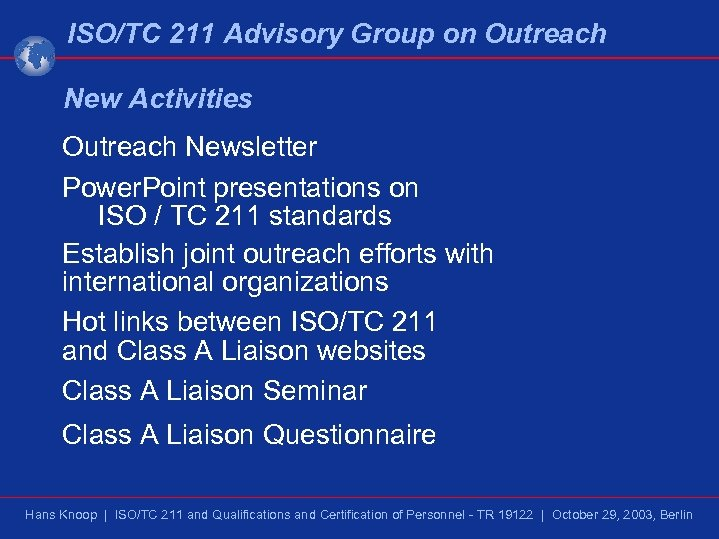 ISO/TC 211 Advisory Group on Outreach New Activities Outreach Newsletter Power. Point presentations on