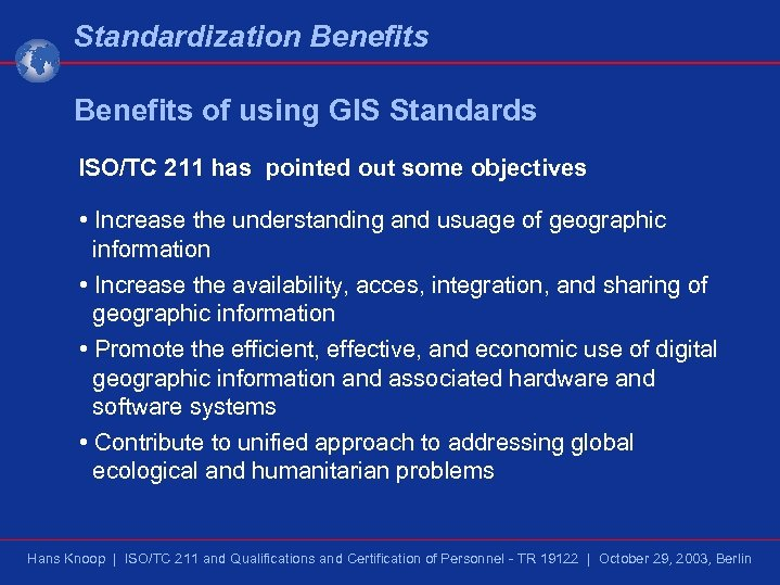 Standardization Benefits of using GIS Standards ISO/TC 211 has pointed out some objectives •