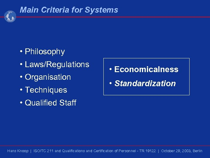 Main Criteria for Systems • Philosophy • Laws/Regulations • Organisation • Techniques • Economicalness