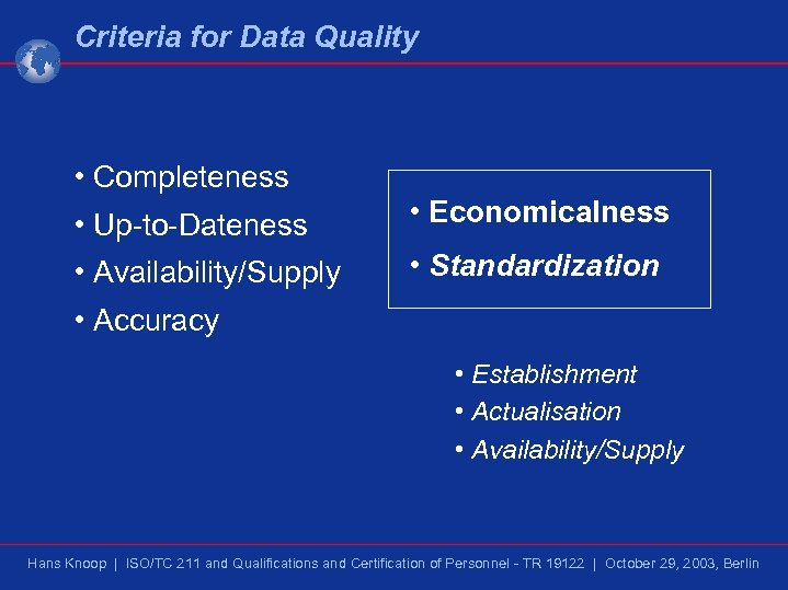 Criteria for Data Quality • Completeness • Up-to-Dateness • Economicalness • Availability/Supply • Standardization