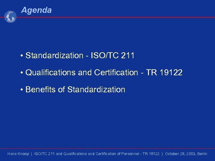 Agenda • Standardization - ISO/TC 211 • Qualifications and Certification - TR 19122 •