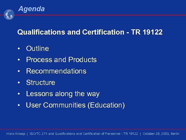 Agenda Qualifications and Certification - TR 19122 • Outline • Process and Products •