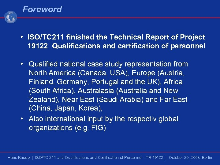 Foreword • ISO/TC 211 finished the Technical Report of Project 19122 Qualifications and certification