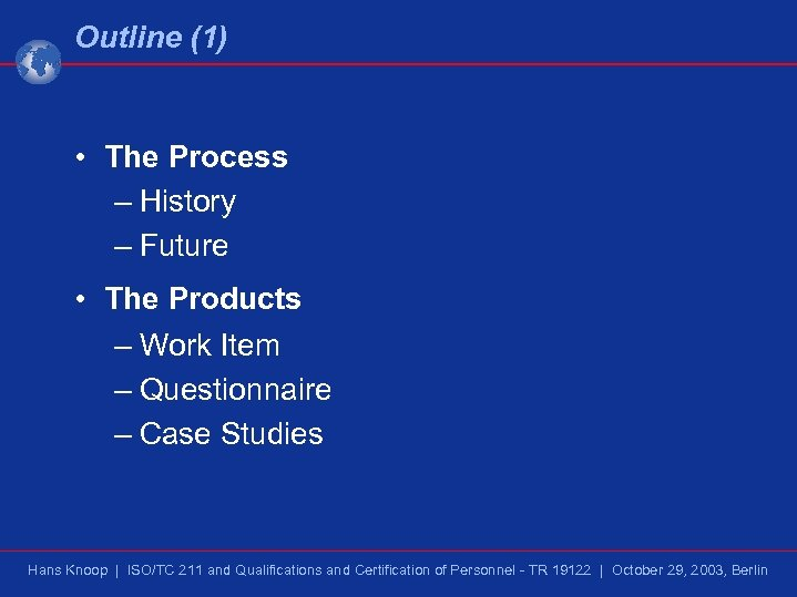 Outline (1) • The Process – History – Future • The Products – Work