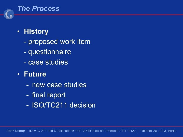 The Process • History - proposed work item - questionnaire - case studies •