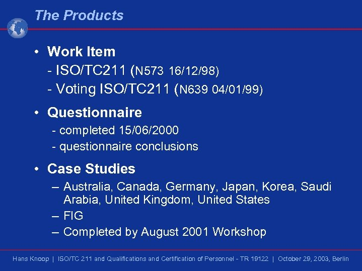 The Products • Work Item - ISO/TC 211 (N 573 16/12/98) - Voting ISO/TC