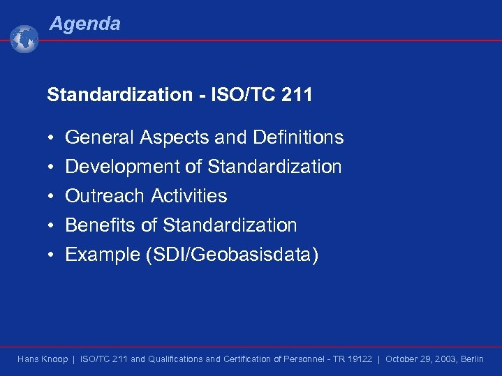 Agenda Standardization - ISO/TC 211 • • • General Aspects and Definitions Development of