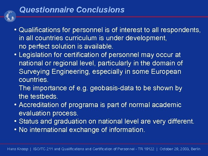 Questionnaire Conclusions • Qualifications for personnel is of interest to all respondents, in all