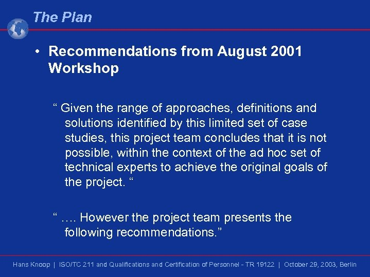 """The Plan • Recommendations from August 2001 Workshop """" Given the range of approaches,"""