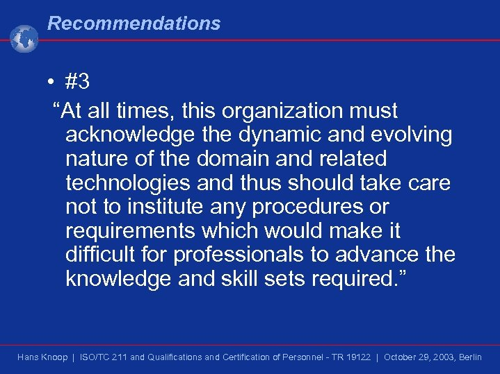 """Recommendations • #3 """"At all times, this organization must acknowledge the dynamic and evolving"""