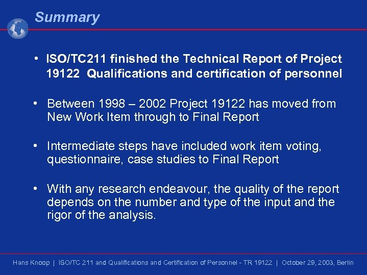 Summary • ISO/TC 211 finished the Technical Report of Project 19122 Qualifications and certification