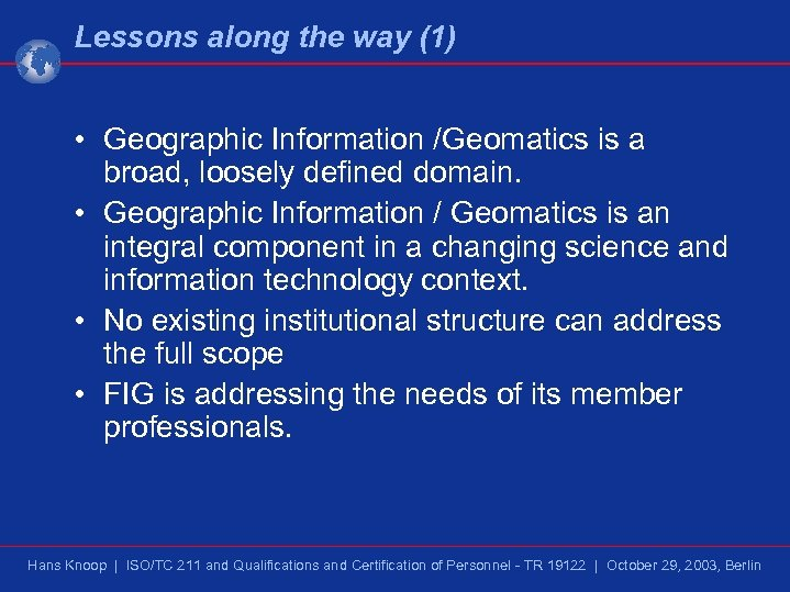 Lessons along the way (1) • Geographic Information /Geomatics is a broad, loosely defined
