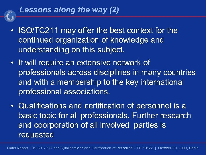 Lessons along the way (2) • ISO/TC 211 may offer the best context for