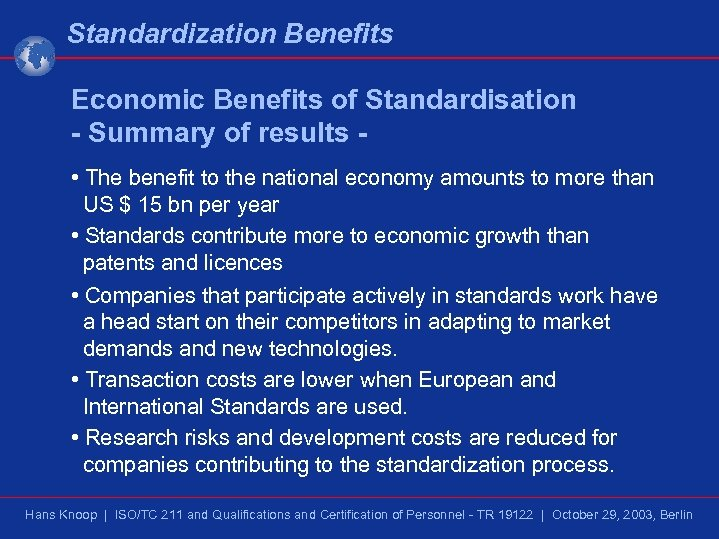 Standardization Benefits Economic Benefits of Standardisation - Summary of results • The benefit to