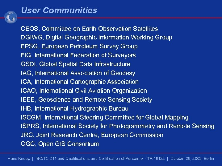 User Communities CEOS, Committee on Earth Observation Satellites DGIWG, Digital Geographic Information Working Group