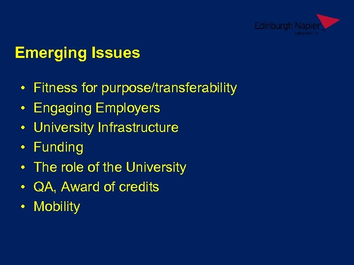 Emerging Issues • • Fitness for purpose/transferability Engaging Employers University Infrastructure Funding The role