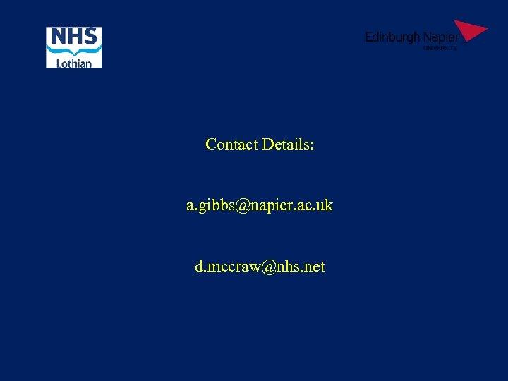 Contact Details: a. gibbs@napier. ac. uk d. mccraw@nhs. net