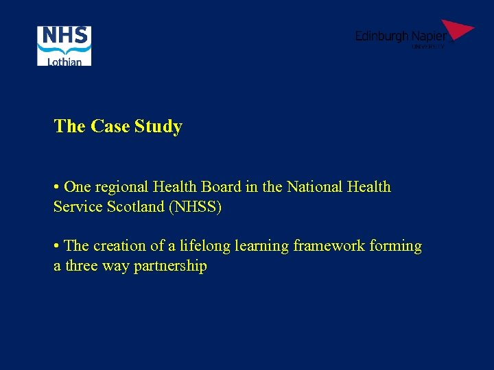 The Case Study • One regional Health Board in the National Health Service Scotland
