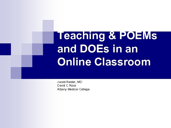 Teaching & POEMs and DOEs in an Online Classroom Jacob Reider, MD David C