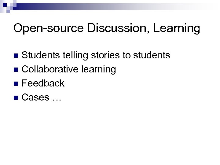 Open-source Discussion, Learning Students telling stories to students n Collaborative learning n Feedback n