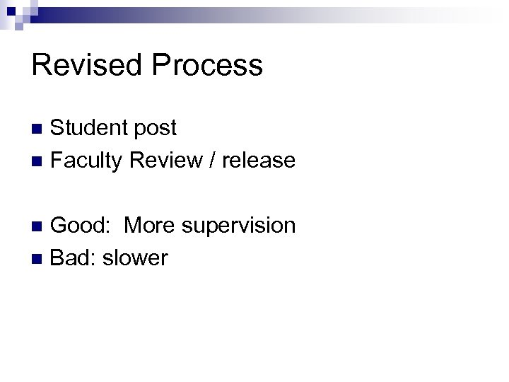 Revised Process Student post n Faculty Review / release n Good: More supervision n