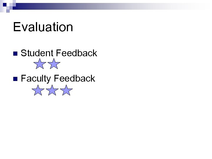 Evaluation n Student Feedback n Faculty Feedback