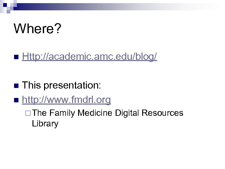 Where? n Http: //academic. amc. edu/blog/ This presentation: n http: //www. fmdrl. org n