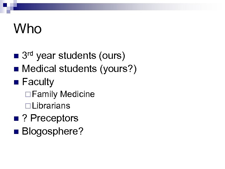 Who 3 rd year students (ours) n Medical students (yours? ) n Faculty n