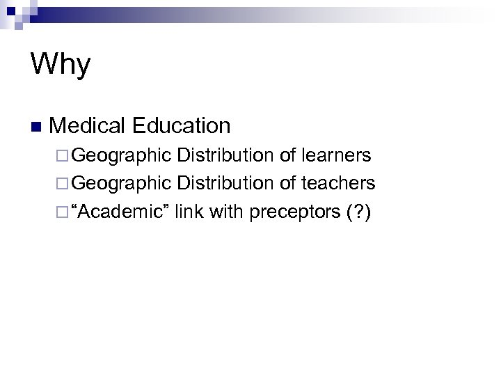 Why n Medical Education ¨ Geographic Distribution of learners ¨ Geographic Distribution of teachers
