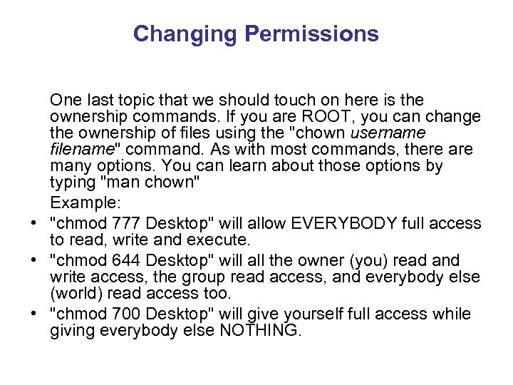 Changing Permissions One last topic that we should touch on here is the ownership