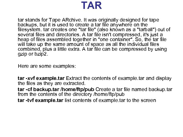 TAR tar stands for Tape ARchive. It was originally designed for tape backups, but