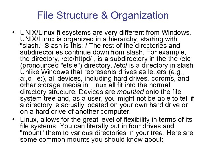 File Structure & Organization • UNIX/Linux filesystems are very different from Windows. UNIX/Linux is