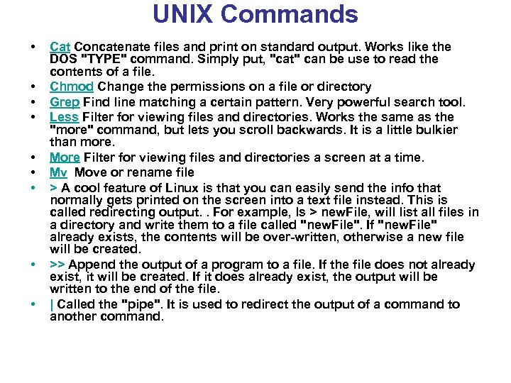 UNIX Commands • • • Cat Concatenate files and print on standard output. Works