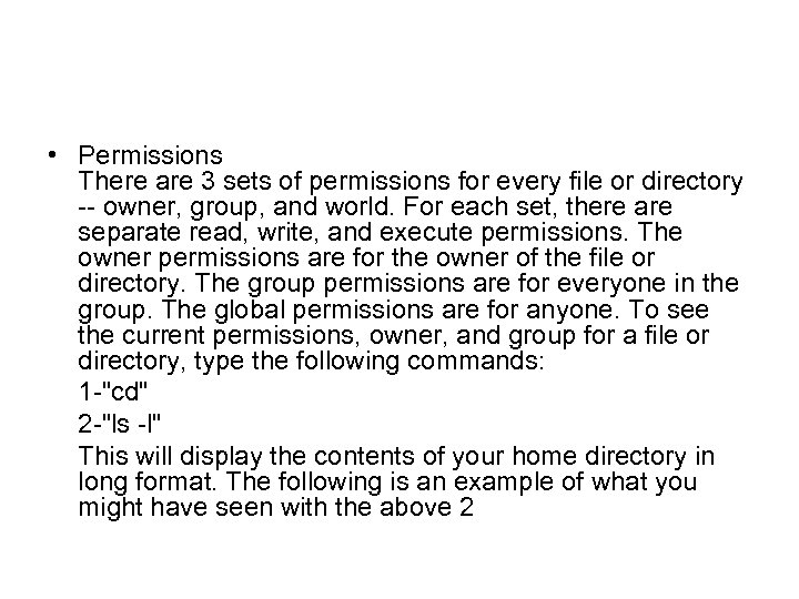 • Permissions There are 3 sets of permissions for every file or directory