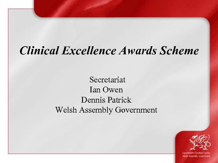 Clinical Excellence Awards Scheme Secretariat Ian Owen Dennis Patrick Welsh Assembly Government