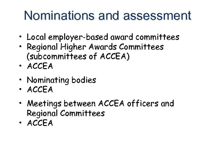 Nominations and assessment • Local employer-based award committees • Regional Higher Awards Committees (subcommittees