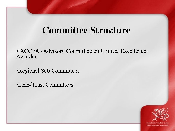 Committee Structure • ACCEA (Advisory Committee on Clinical Excellence Awards) • Regional Sub Committees
