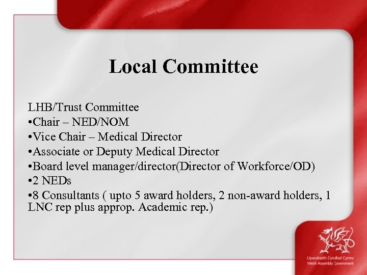 Local Committee LHB/Trust Committee • Chair – NED/NOM • Vice Chair – Medical Director