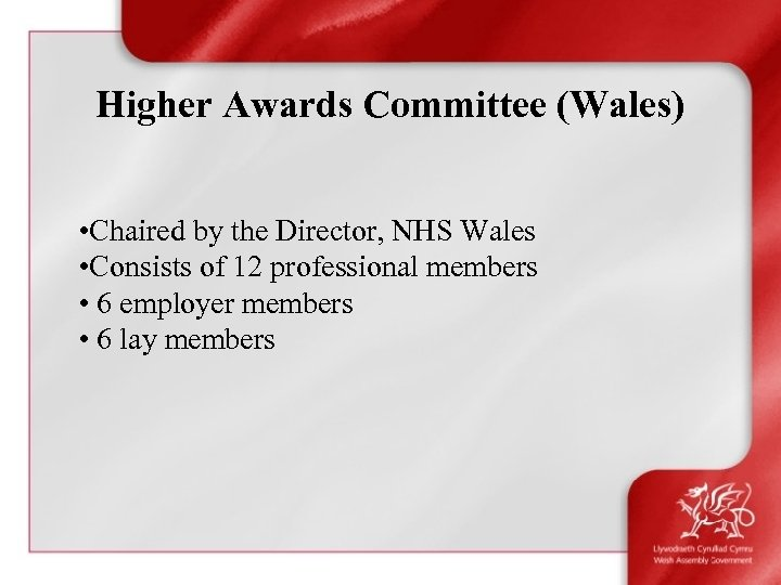Higher Awards Committee (Wales) • Chaired by the Director, NHS Wales • Consists of