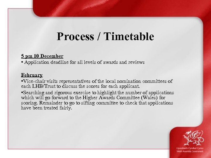Process / Timetable 5 pm 10 December • Application deadline for all levels of