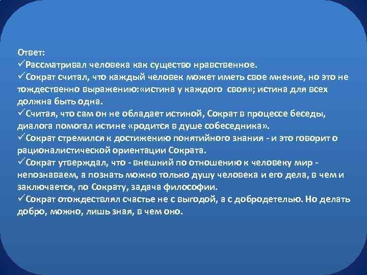 Ответ: üРассматривал человека как существо нравственное. üСократ считал, что каждый человек может иметь свое