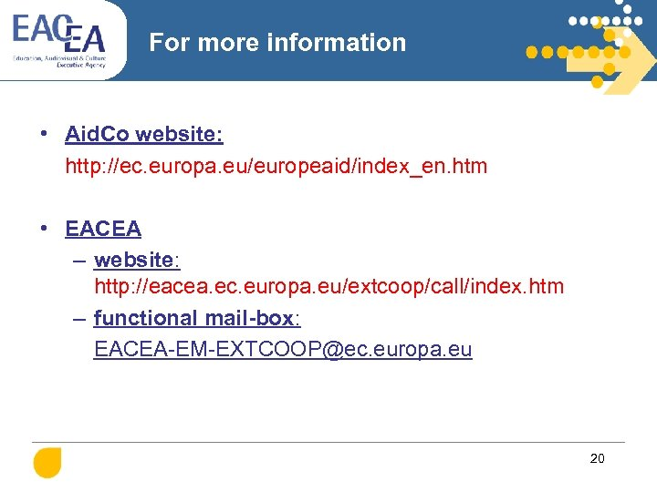 For more information • Aid. Co website: http: //ec. europa. eu/europeaid/index_en. htm • EACEA