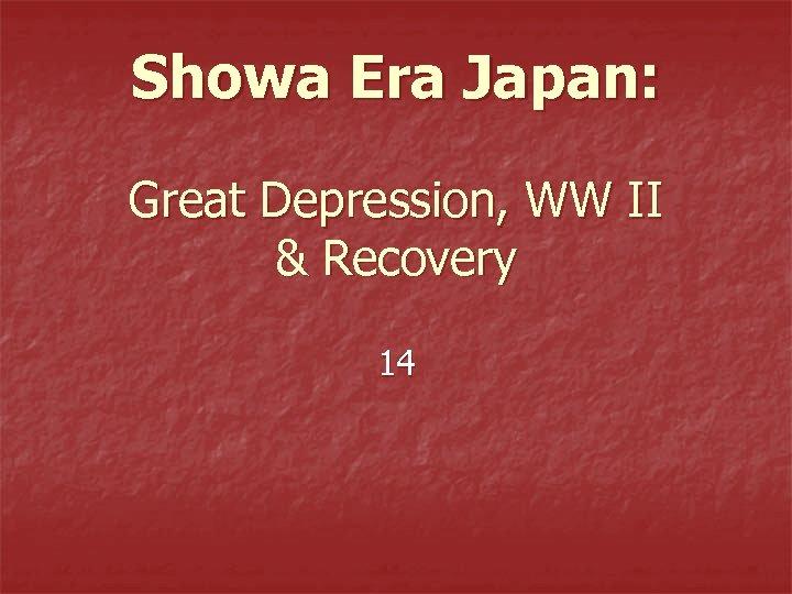 Showa Era Japan: Great Depression, WW II & Recovery 14