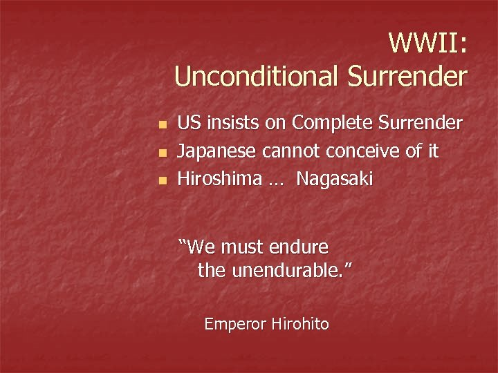WWII: Unconditional Surrender n n n US insists on Complete Surrender Japanese cannot conceive
