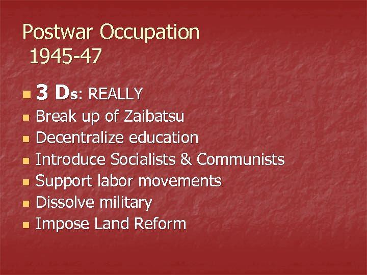 Postwar Occupation 1945 -47 n 3 n n n Ds: REALLY Break up of