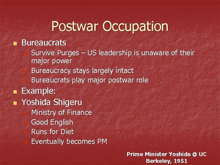 Postwar Occupation n Bureaucrats n n n Survive Purges – US leadership is unaware