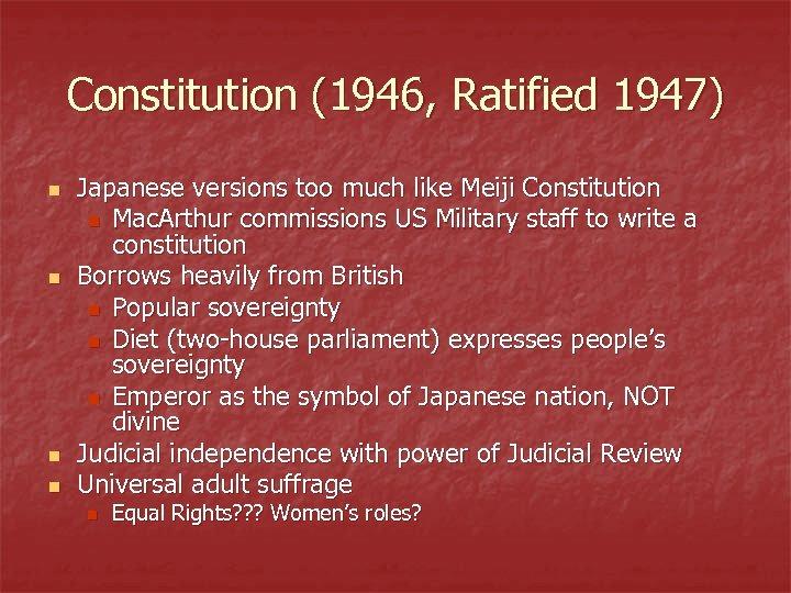 Constitution (1946, Ratified 1947) n n Japanese versions too much like Meiji Constitution n