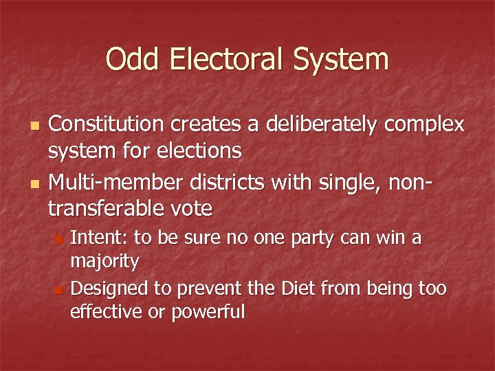 Odd Electoral System n n Constitution creates a deliberately complex system for elections Multi-member